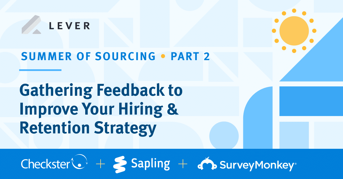 Summer Strategies To Improve Your >> Gathering Feedback To Improve Your Hiring And Retention Strategy